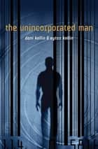 The Unincorporated Man ebook by Dani Kollin, Eytan Kollin