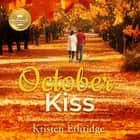 October Kiss - Based on the Hallmark Channel Original Movie lydbog by Kristen Ethridge, Rachel L. Jacobs