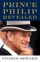 Prince Philip Revealed ebook by