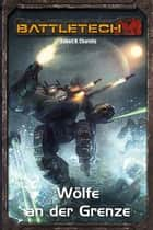 BattleTech Legenden 08 - Wölfe an der Grenze ebook by Robert N. Charette