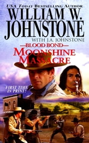 Moonshine Massacre ebook by William W. Johnstone,J.A. Johnstone
