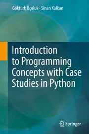 Introduction to Programming Concepts with Case Studies in Python ebook by Sinan Kalkan,Göktürk Üçoluk