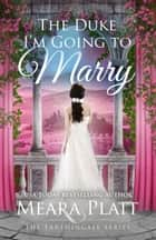 The Duke I'm Going to Marry - The Farthingale Series, #2 ebook by