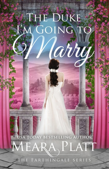 The Duke I'm Going to Marry - The Farthingale Series, #2 ebook by Meara Platt