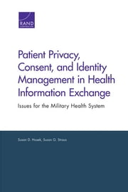 Patient Privacy, Consent, and Identity Management in Health Information Exchange - Issues for the Military Health System ebook by Susan D. Hosek,Susan G. Straus