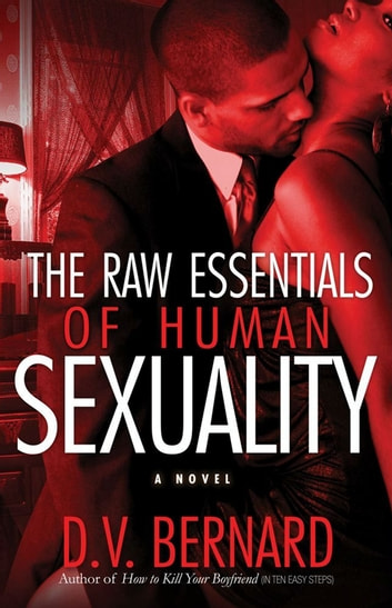The Raw Essentials of Human Sexuality ebook by D.V. Bernard