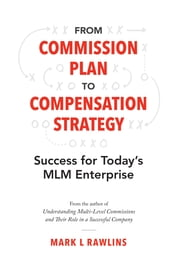 From Commission Plan to Compensation Strategy - Success for Today's MLM Enterprise ebook by Mark L Rawlins