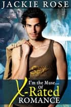 I'm the Muse of X-Rated Romance ebook by Jackie Rose