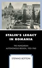 Stalin's Legacy in Romania - The Hungarian Autonomous Region, 1952–1960 ebook by Stefano Bottoni