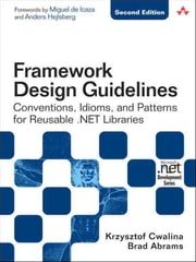 Framework Design Guidelines - Conventions, Idioms, and Patterns for Reusable .NET Libraries ebook by Krzysztof Cwalina,Brad Abrams