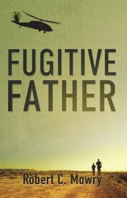 Fugitive Father ebook by Robert C. Mowry