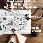 Confidence At Work Self Hypnosis Hypnotherapy Meditation audiobook by Key Guy Technology LLC