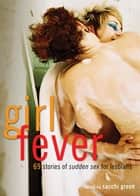 Girl Fever - 69 Stories of Sudden Sex for Lesbians ebook by Sacchi Green