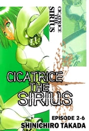 CICATRICE THE SIRIUS - Episode 2-6 ebook by Shinichiro Takada