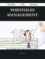 Portfolio Management 186 Success Secrets - 186 Most Asked Questions On Portfolio Management - What You Need To Know ebook by Paul Watkins