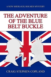 The Adventure of the Blue Belt Buckle: A New Sherlock Holmes Mystery ebook by Craig Stephen Copland