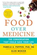Food Over Medicine - The Conversation That Could Save Your Life ebook by Pamela A. Popper, Glen Merzer, Del Sroufe