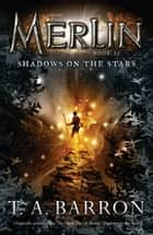 Shadows on the Stars - Book 10 ebook by T. A. Barron