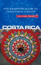 Costa Rica - Culture Smart! - The Essential Guide to Customs & Culture ebook by Jane Koutnik