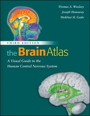 The Brain Atlas - A Visual Guide to the Human Central Nervous System ebook by Thomas A. Woolsey,Joseph Hanaway,Mokhtar H. Gado