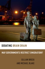 Debating Brain Drain: May Governments Restrict Emigration? ebook by Michael Blake,Gillian Brock