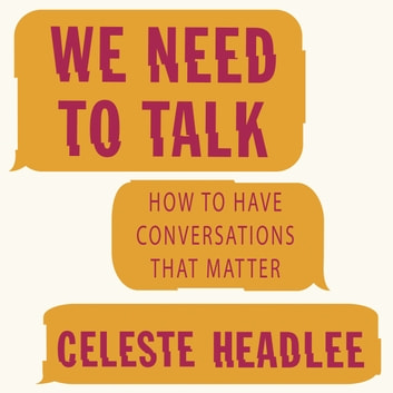 We Need To Talk - How to Have Conversations That Matter audiobook by Celeste Headlee