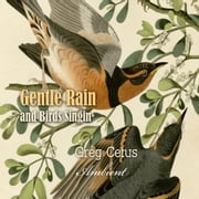 Gentle Rain and Birds Singing: Nature Sounds for Relaxation audiobook by Greg Cetus