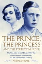 The Prince, the Princess and the Perfect Murder - An Untold History ebook by Andrew Rose