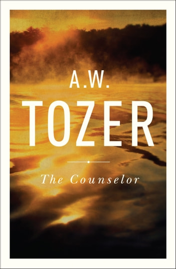 The Counselor ebook by A. W. Tozer,Anita M. Bailey