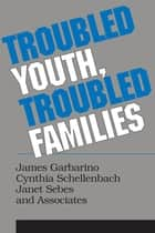 Troubled Youth, Troubled Families - Understanding Families at Risk for Adolescent Maltreatment ebook by Cynthia Schellenbach