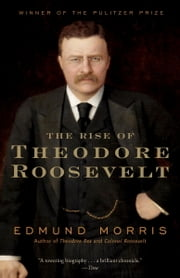 The Rise of Theodore Roosevelt ebook by Edmund Morris