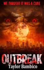 Outbreak ebook by Taylor Bambico