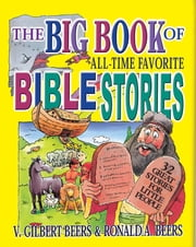 The Big Book of All-Time Favorite Bible Stories (eBook) - 32 great stories for little people ebook by V. Gilbert Beers,Ronald A. Beers