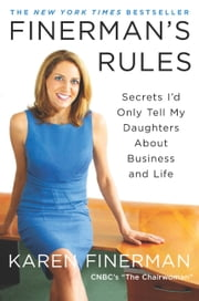 Finerman's Rules - Secrets I'd Only Tell My Daughters About Business and Life ebook by Karen Finerman