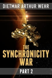 The Synchronicity War Part 2 - The Synchronicity War, #2 ebook by Dietmar Arthur Wehr