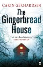 The Gingerbread House ebook by Carin Gerhardsen