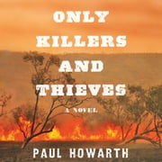 Only Killers and Thieves - A Novel audiobook by Paul Howarth