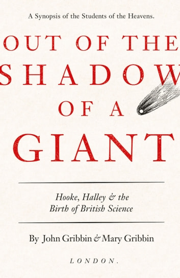 Out of the Shadow of a Giant: How Newton Stood on the Shoulders of Hooke and Halley ebook by John Gribbin,Mary Gribbin