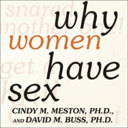 Why Women Have Sex - Understanding Sexual Motivations---From Adventure to Revenge (and Everything in Between) audiobook by David M. Buss, Cindy M. Meston