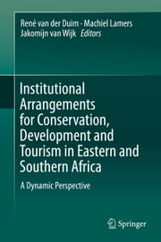 Institutional Arrangements for Conservation, Development and Tourism in Eastern and Southern Africa - A Dynamic Perspective ebook by René van der Duim,Machiel Lamers,Jakomijn van Wijk