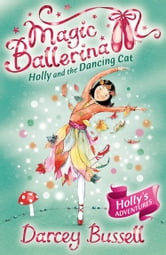 Holly and the Dancing Cat (Magic Ballerina, Book 13) ebook by Darcey Bussell
