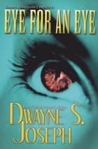 Eye for an Eye ebook by Dwayne S. Joseph