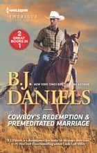 Cowboy's Redemption & Premeditated Marriage ebook by B.J. Daniels