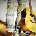 Fifteen Minutes - A Novel audiobook by Karen Kingsbury