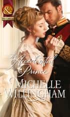 The Accidental Prince (Mills & Boon Historical) ebook by