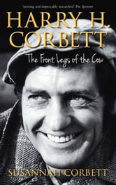 Harry H. Corbett - The Front Legs of the Cow ebook by Susannah Corbett