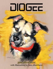 Diogee - A Story about a Grandmother's Love for Her Grand-dog ebook by June Allard-Berté