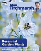 Alan Titchmarsh How to Garden: Perennial Garden Plants ebook by Alan Titchmarsh