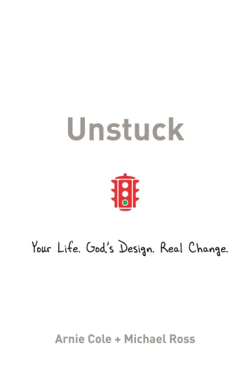 Unstuck - Your Life. God's Design. Real Change. ebook by Arnie Cole,Michael Ross