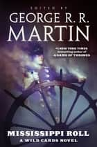 Mississippi Roll - A Wild Cards Novel eBook by Wild Cards Trust, George R. R. Martin